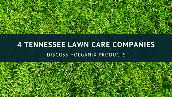 4 tennessee lawn care companies discuss holganix products for Lawn treatment companies