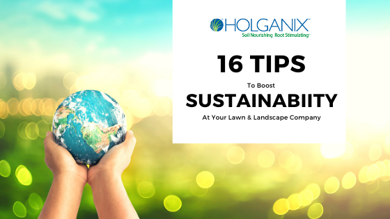 16 Ways to Boost Sustainability At Your Lawn and Landscape Company