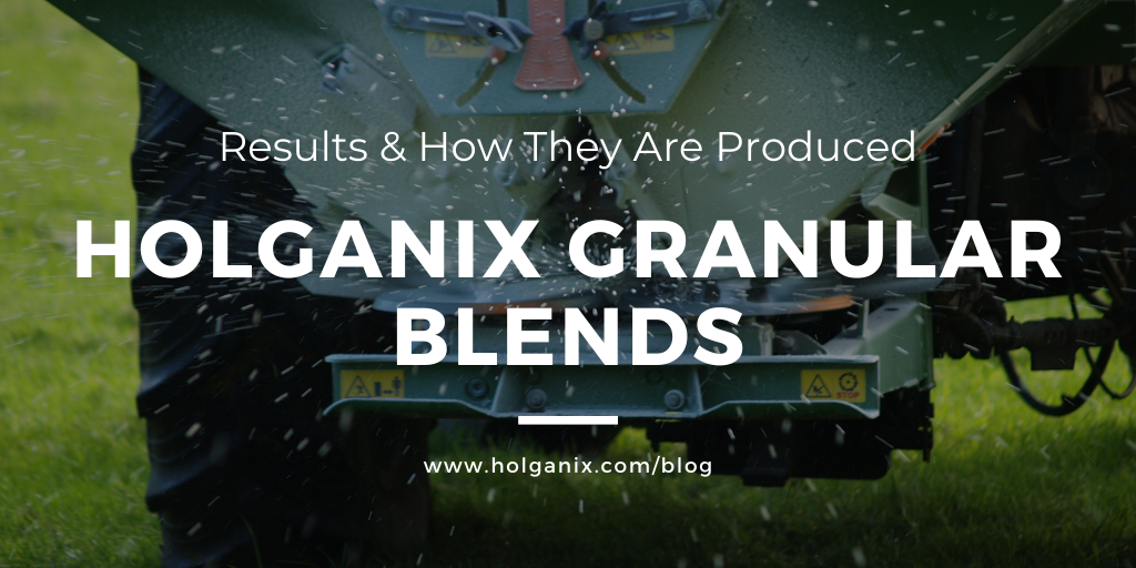 Holganix Granular Blends: results and how they are produced