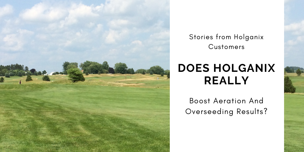 Does Holganix REALLY Boost Aeration and Overseeding Results?