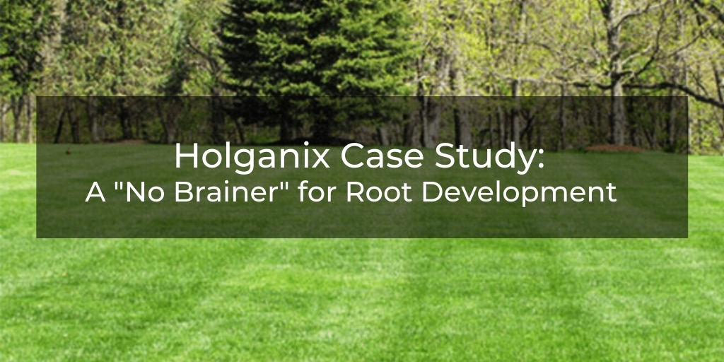 "Holganix Case Study: A ""No Brainer"" for Root Development"