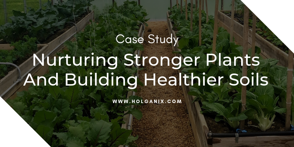 Case Study: Nurturing Stronger Plants & Building Healthier Soils