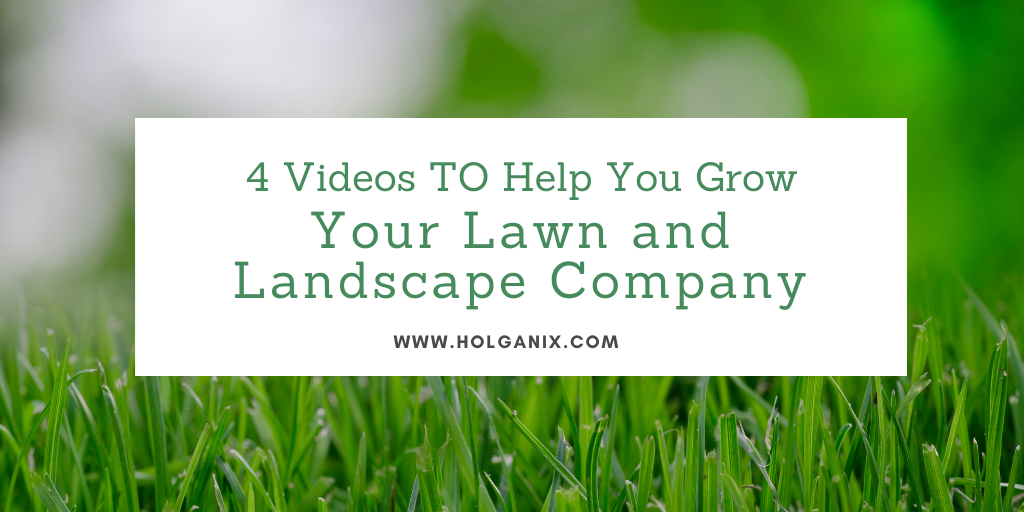 4 Videos To help You Grow your Lawn and Landscape Company