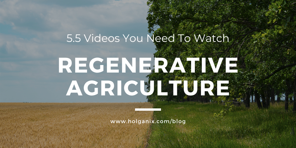 Regenerative Agriculture: 5.5 Videos You Need To Watch
