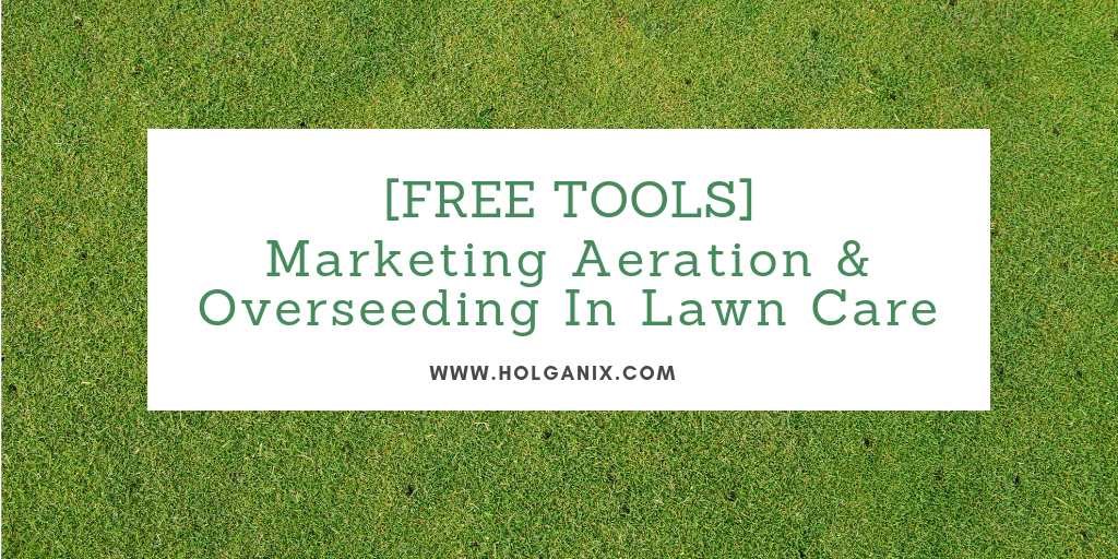 Is YOUR Lawn Care Company Marketing Aeration and Overseeding?