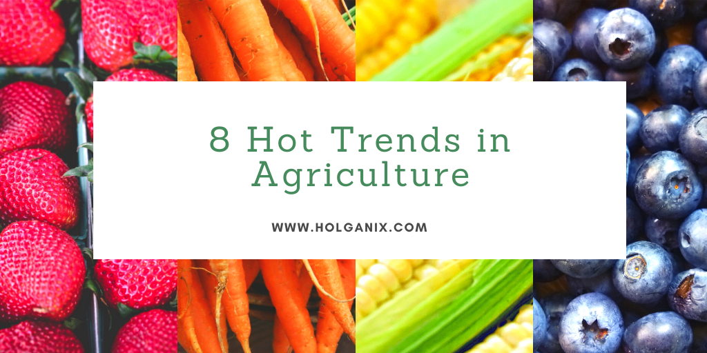 8 Hot Trends In Agriculture For 2020