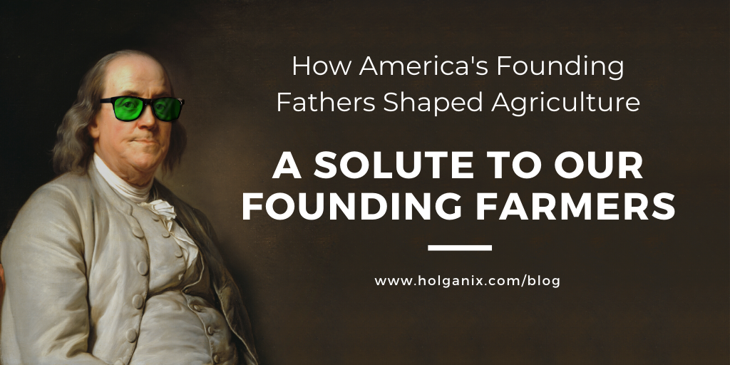 A Solute to Our Founding Farmers: How America's Founding Fathers Shaped Agriculture