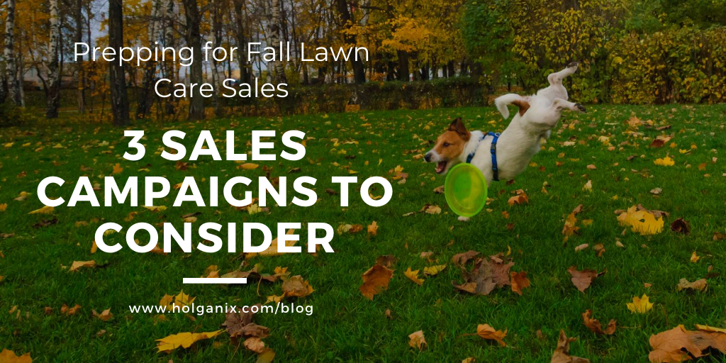 Prepping for Fall Lawn Care: Three Sales Campaigns to Consider